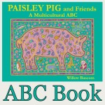 Paisley Pig & Friends: a Multicultural ABC